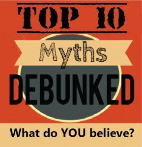 Top 10 Myths Debunked